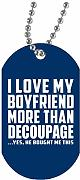 I Love My Boyfriend More Than Decoupage - Military