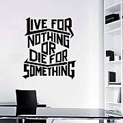 Live For Nothing Die Something Something Positive