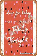 Live For Today Plan For Tomorrow Party Tonight