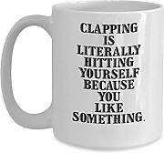 Mugs With Quotes - Clapping Is Literally Hitting