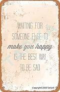 Waiting For Someone Else To Make You Happy Is The
